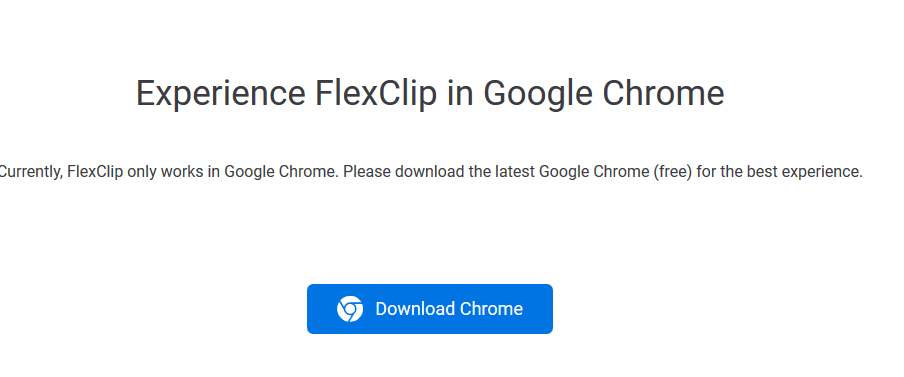 FlexClip only supports Google Chrome for now